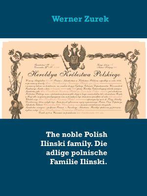 The noble Polish Ilinski family. Die adlige polnische Familie Ilinski.