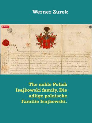 The noble Polish Isajkowski family. Die adlige polnische Familie Isajkowski.