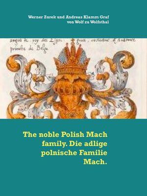 The noble Polish Mach family. Die adlige polnische Familie Mach.