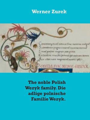 The noble Polish Wezyk family. Die adlige polnische Familie Wezyk.