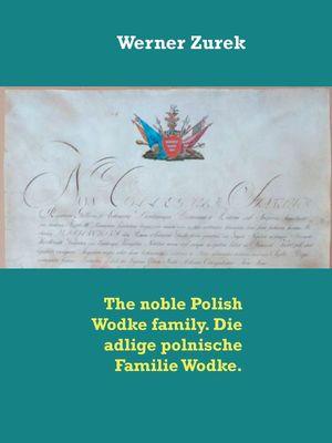 The noble Polish Wodke family. Die adlige polnische Familie Wodke.