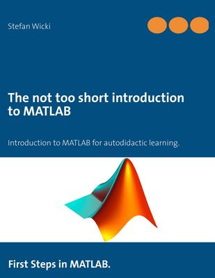 The not too short introduction to MATLAB