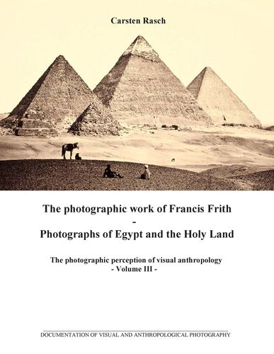The photographic work of Francis Frith - Photographs of Egypt and the Holy Land