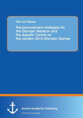 The procurement strategies for the Olympic Stadium and the Aquatic Centre for the London 2012 Olympic Games