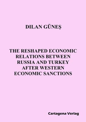 THE RESHAPED ECONOMIC RELATIONS BETWEEN RUSSIA AND TURKEY AFTER WESTERN ECONOMIC SANCTIONS