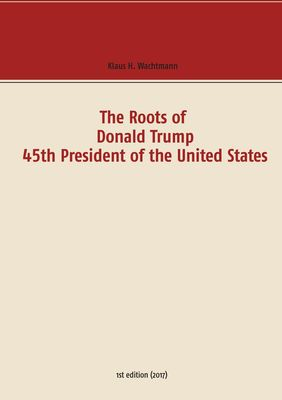 The Roots of Donald Trump - 45th President of the United States