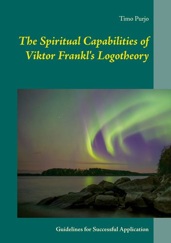 The Spiritual Capabilities of Viktor Frankl's Logotheory