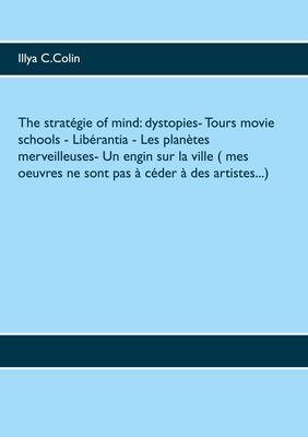 The stratégie of mind: dystopies- Tours movie schools- Libérantia- Les planètes merveilleuses- Un engin sur la ville ( mes oeuvres ne sont pas à céder à des artistes...)