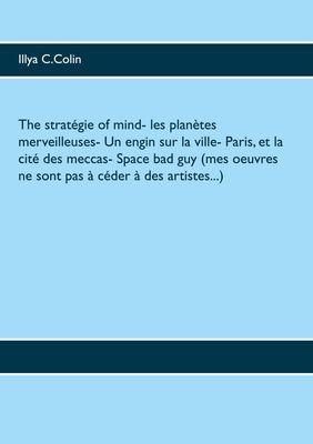 The stratégie of mind- Les planètes merveilleuses- Un engin sur la ville- Paris, et la cité des meccas- Space bad guy  (mes  oeuvres ne sont pas à céder à des artistes...)