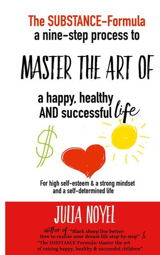 The Substance-Formula Master the Art of a happy, healthy AND successful Life