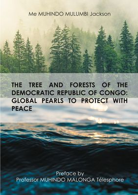 The tree and forests of the republic democratic of congo: global pearls to protect with peace
