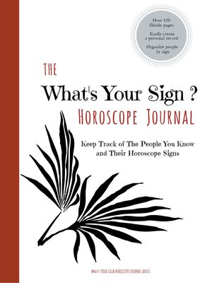 The What's Your Sign Horoscope Journal  - A Personal Log / Tracker / Diary / Notebook