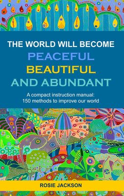 The World will become Peaceful, Beautiful and Abundant