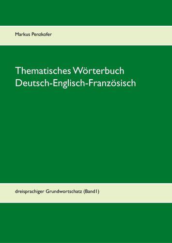 Thematisches Wörterbuch Deutsch-Englisch-Französisch (1-1)