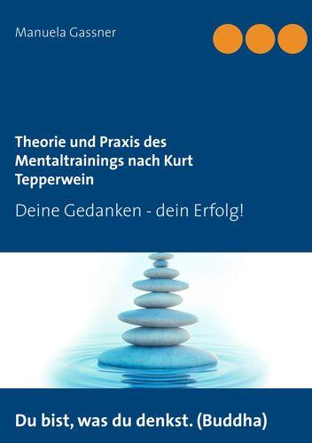 Theorie und Praxis des Mentaltrainings nach Kurt Tepperwein