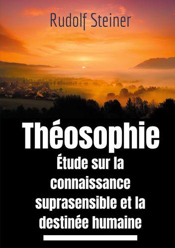 Théosophie, étude sur la connaissance suprasensible et la destinée humaine