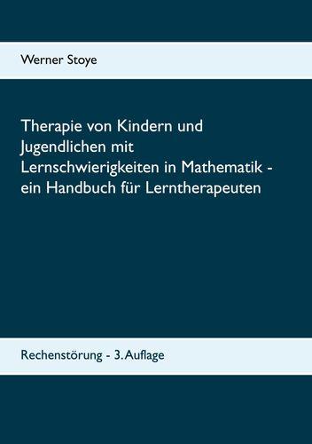 Therapie von Kindern und Jugendlichen mit Lernschwierigkeiten in Mathematik - ein Handbuch für Lerntherapeuten