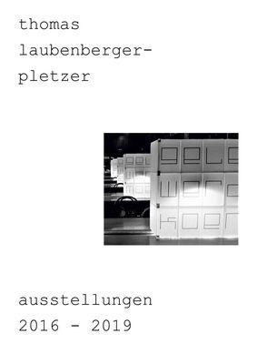 thomas laubenberger-pletzer ausstellungen 2016-2019