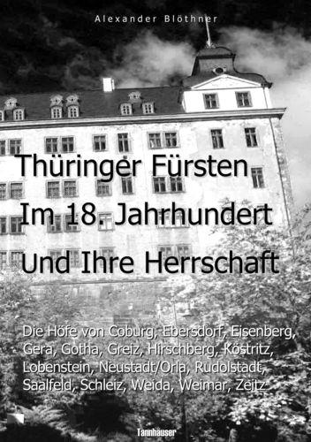 Thüringer Fürsten im 18. Jahrhundert und ihre Herrschaft - Eine Reise ins Zeitalter des Absolutismus