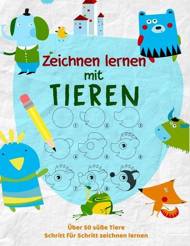Tiere Zeichnen Lernen - Das kreative Malbuch für Kinder um zeichnen zu lernen