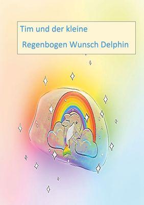 Tim und der kleine Regenbogen Wunsch Delphin