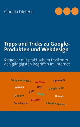 Tipps und Tricks zu Google-Produkten und Webdesign