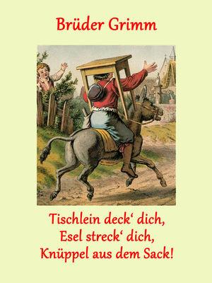 Tischlein deck' dich, Esel streck' dich, Knüppel aus dem Sack!