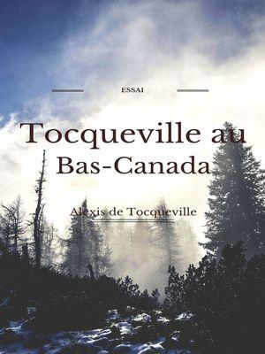 Tocqueville au Bas- Canada