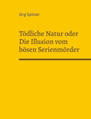 Tödliche Natur oder Die Illusion vom bösen Serienmörder