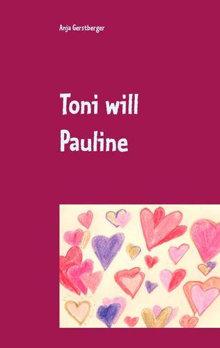 Toni will Pauline