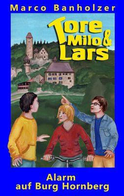 Tore, Milo & Lars - Alarm auf Burg Hornberg