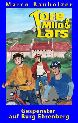 Tore, Milo & Lars - Gespenster auf Burg Ehrenberg