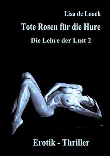 Tote Rosen für die Hure - Die Lehre der Lust Teil 2  Erotik Thriller