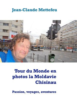Tour du Monde en photos la Moldavie Chisinau