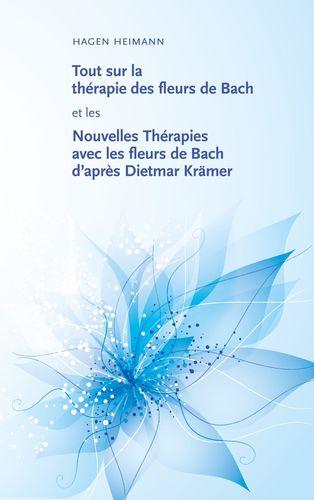 Tout sur la thérapie des fleurs de Bach et les Nouvelles Thérapies avec les fleurs de Bach d'après Dietmar Krämer
