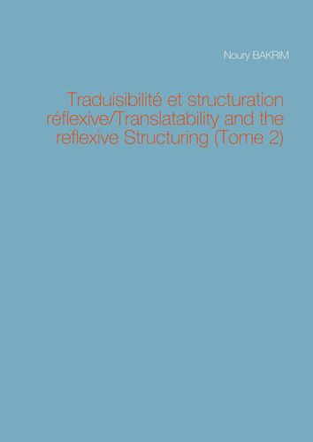 Traduisibilité et structuration réflexive/Translatability and the reflexive Structuring (Tome 2)