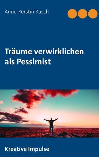 Träume verwirklichen als Pessimist