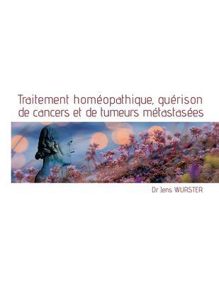 Traitement homéopathique, guérison de cancers et de tumeurs métastasées