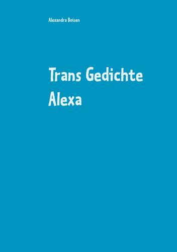 Trans Gedichte Alexa