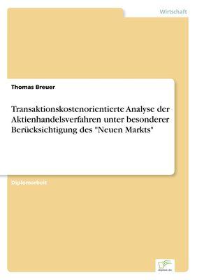 """Transaktionskostenorientierte Analyse der Aktienhandelsverfahren unter besonderer Berücksichtigung des """"Neuen Markts"""""""