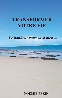 Transformer votre vie - Le bonheur vous va si bien ...