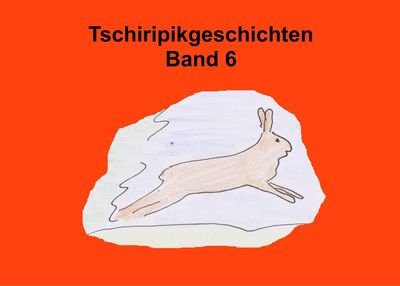 Tschiripikgeschichten Band 6