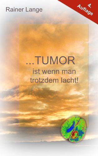Tumor ist wenn man trotzdem lacht!