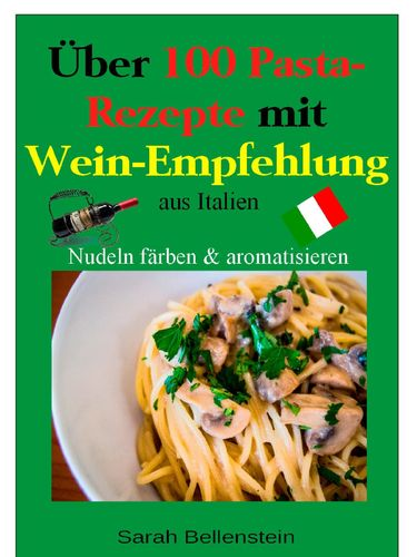 Über 100 Pasta-Rezepte mit Weinempfehlung