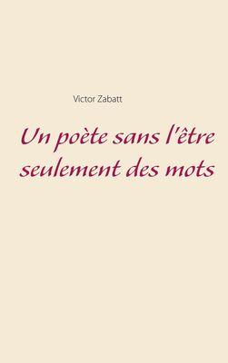 Un poète sans l'être seulement des mots