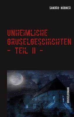 Unheimliche Gruselgeschichten - Teil II -