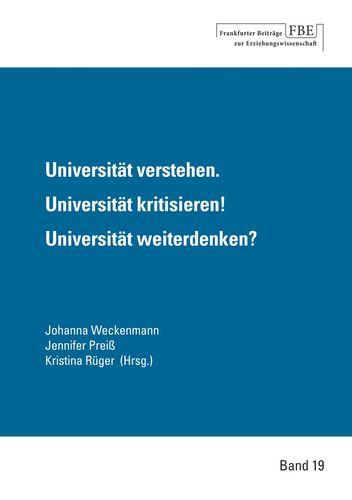 Universität verstehen. Universität kritisieren! Universität weiterdenken?