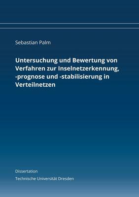 Untersuchung und Bewertung von Verfahren zur Inselnetzerkennung, -prognose und -stabilisierung in Verteilnetzen