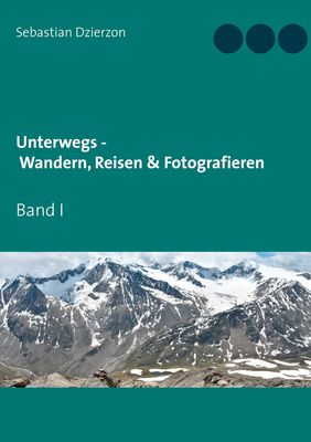 Unterwegs - Wandern, Reisen & Fotografieren