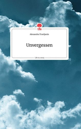 Unvergessen. Life is a Story - story.one